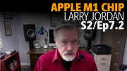 Apple M1 chip explained plus Apple MacBook announcements with Larry Jordan