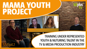 MAMA Youth Project, enabling opportunity in the creative and media industry